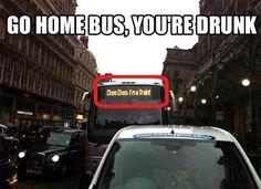 Go home bus you're drunk