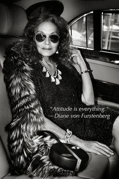 """""""Attitude is everything"""" - Diane von Furstenberg"""