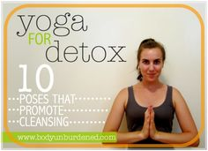Yoga for detox: 10 poses that promote cleansing | Body Unburdened