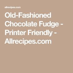 Old-Fashioned Chocolate Fudge - Printer Friendly - Allrecipes.com