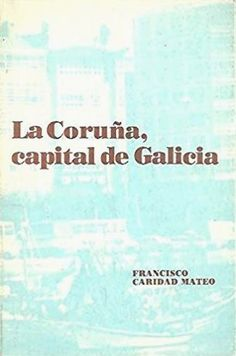 CARIDAD MATEO, Francisco.  La Coruña, capital de Galicia / [Francisco Caridad Mateo]. -- La Coruña : La Voz de Galicia, D.L. 1978. -- 64 p. ; 19 cm. -- ISBN: 84-300-0006-2. 1. Regionalismo --- Galicia Weather, Charity, The Voice, Antigua, Weather Crafts