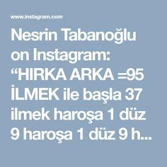 """Nesrin Tabanoğlu on Instagram: """"HIRKA ARKA =95 İLMEK ile başla 37 ilmek haroşa 1 düz 9 haroşa 1 düz 9 haroşa 1 düz kalan ilmekler haroşa sağ ve sol düz ilmeklerin…"""" • Instagram"""