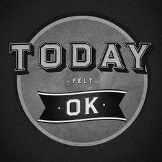 Today felt OK