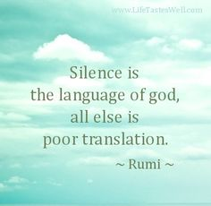 Silence is the language of God, all else is poor translation. http://www.suitablegifts.com #quotes #meditation #inspiration #yoga #spirituality #gratitude #Rumi