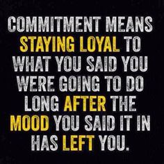 Commitment means staying loyal to what you said you were going to do long after the mood you said it in has left you | Anonymous ART of Revo...