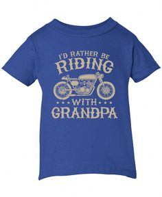 fd2e2278 I'd Rather Be Riding with Grandpa We all know grandpas are awesome but biker