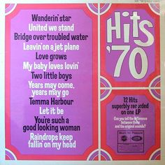 HITS '70 Picture Picture Side 1 Wand'rin' Star - originally by Lee Marvin United We Stand - originally by Brotherhood Of Man Bridge Over Troubled Water - originally by Simon & Garfunkel Love Grows (Where My Rosemary Goes) - originally by Edison Lighthouse Leavin' On A Jet Plane - originally by Peter Paul & Mary My Baby Loves Lovin' - originally by White Plains 16