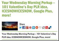 Your Wednesday Morning Perkup – 101 Valentine's Day PLR idea, ICESNOWICESNOW, Google Plus, more!