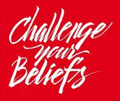 Challenge your beliefs