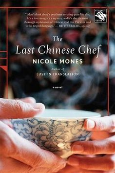 The Last Chinese Chef: A Novel by Nicole Mones - the story of an American food writer in Beijing by the author of Lost in Translation