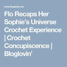 Flo Recaps Her Sophie's Universe Crochet Experience | Crochet Concupiscence | Bloglovin'