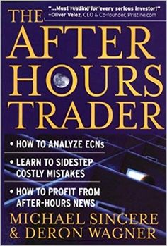 The After-Hours Trader: How to Make Money 24 Hours a Day Trading Stocks at Night Michael Sincere, Deron Wagner 0071362665 9780071362665 Profit horizons for independent investors and traders continue to expand at lightning speed. 24 Hours A Day, After Hours, Lists To Make, How To Make Money, Trading Quotes, Finance Jobs, Day Trading, Financial Markets, Latest Books