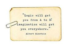 """""""Logic will get you from A-Z. imagination wil get you everywhere."""" #Einstein"""