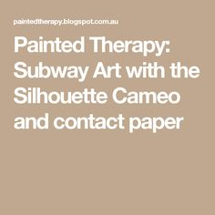 Painted Therapy: Subway Art with the Silhouette Cameo and contact paper