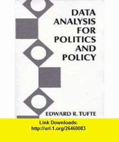 Data Analysis for Politics and Policy (9780131975255) Edward R. Tufte , ISBN-10: 0131975250  , ISBN-13: 978-0131975255 ,  , tutorials , pdf , ebook , torrent , downloads , rapidshare , filesonic , hotfile , megaupload , fileserve
