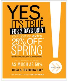 YES It's True. For 2 days only. 25% off* Spring Shop Now