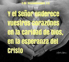 2ª a los Tesalonicenses, 3:5 - Y el Señor enderece vuestros corazones en la caridad de Dios, y en la esperanza del Cristo.