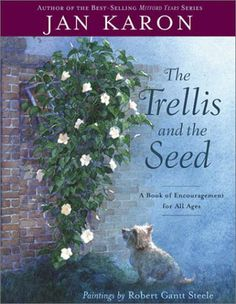 The Trellis and the Seed: A Book of Encouragement for All Ages by Jan Karon et al., http://www.amazon.com/dp/B0007D9VIM/ref=cm_sw_r_pi_dp_raJgtb1KMP0EH
