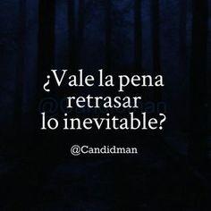 ¿Vale la pena retrasar lo inevitable? – @Candidman #Candidman #Frases #Reflexion #Retrasar #Inevitable #Instagram #Bosque #AzulMarino