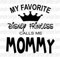 My Favorite Disney Princess Calls me Mommy Mickey SVG PNG Cut