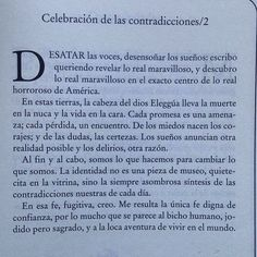 Al fin y al cabo, somos lo que hacemos para cambiar lo que somos.  La identidad no es una pieza de museo, quietecita en la vitrina, sino la siempre asombrosa síntesis de las contradicciones nuestras de cada día.  #cementeriodelibros  #Galeano  Libro: El libro de los abrazos  Autor: Eduardo Galeano  Agradecemos a @lulisantesteban quien nos envió esta imagen desde Argentina.