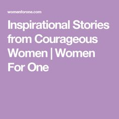 Inspirational Stories from Courageous Women | Women For One