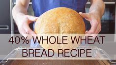 40% whole wheat bread recipe