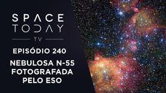 Um Passeio Pela Nebulosa N-55 - Space Today TV Ep. 240