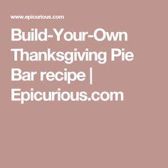 Build-Your-Own Thanksgiving Pie Bar recipe | Epicurious.com