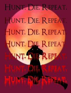 Buy 'Hunt. Die. Repeat.' by MadDragonArt as a T-Shirt, Classic T-Shirt, Tri-blend T-Shirt, Lightweight Hoodie, Women's Fitted Scoop T-Shirt, Women's Fitted V-Neck T-Shirt, Women's Relaxed Fit T-Shirt, Graphic T-Shirt, iPhone Case, Case/Ski...