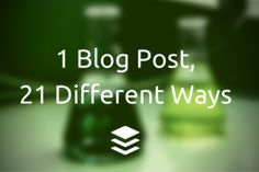 21 ways to use one blog post