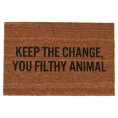 "Funny holiday doormat. ""Keep the change you filthy animal."""