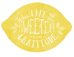 When Life Gets Sour Sweeten it With Gratitude Lemon Print and Handout.