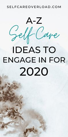 AZ ideas to engage in self-care for 2020 - Self-Care Overload