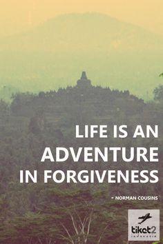 """""""La vida es una aventura en el perdón."""""""