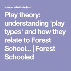 Play theory: understanding 'play types' and how they relate to Forest School... | Forest Schooled
