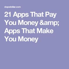 21 Apps That Pay You Money & Apps That Make You Money