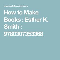 How to Make Books : Esther K. Smith : 9780307353368