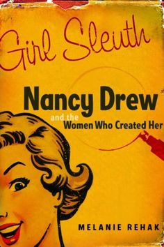 Girl Sleuth: Nancy Drew and the Women Who Created Her by Melanie Rehak (2005).