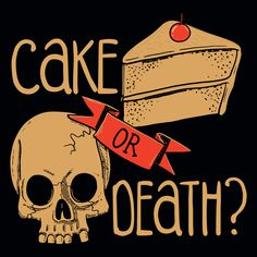Cake Or Death? T-Shirt by SnorgTees. Men's and women's sizes available. Check out our full catalog for tons of funny t-shirts. Tees.