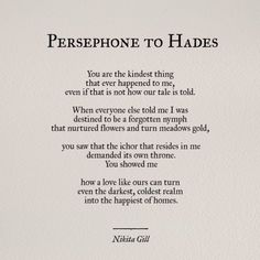 Persephone to Hades/ Nikita Gill Poem Quotes, Words Quotes, Wise Words, Sayings, Latin Quotes, Trust Quotes, Greek Quotes, Pretty Words, Beautiful Words