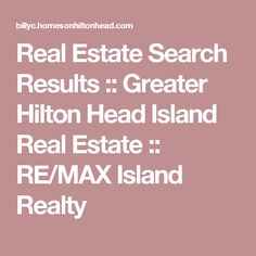 Real Estate Search Results :: Greater Hilton Head Island Real Estate :: RE/MAX Island Realty