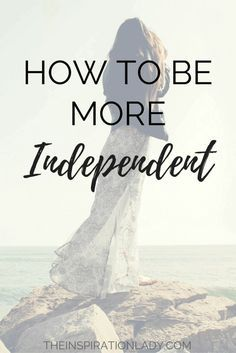 Here are some simple and effective ways to become more independent!
