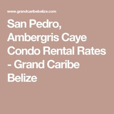 Experience the tranquility of Belize at Grand Caribe Belize. Discover our competitive rates & specials on our Ambergris Caye rentals; Belize Resorts, Ambergris Caye, Condos For Rent