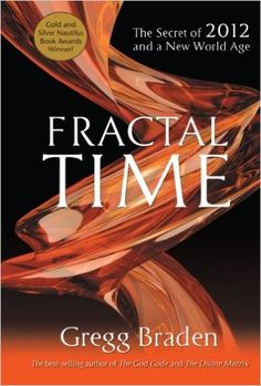 Fractal Time: The Secret of 2012 and a New World Age: Gregg Braden: 9781401920654: Amazon.com: Books