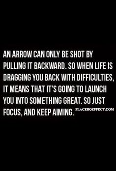 There's a reason you're being pulled back -- you'll shoot forward towards something great soon. #Focus and #KeepAiming