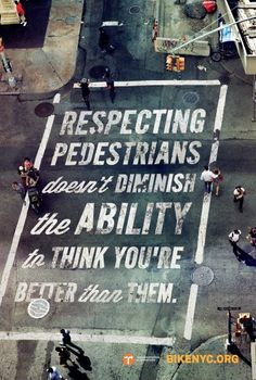 Respecting pedestrians doesn't diminish the ability to think you're better than them