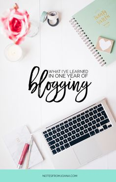 What I've Learned In One Year Of Blogging | A few lessons I've learned as a newbie blogger! #blogging #blogger