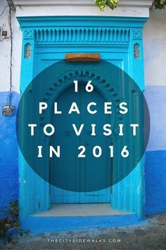 16 Places to Visit in 2016. What better way to spend the year than travel in Cuba, Indonesia, Japan, Morocco, or USA?
