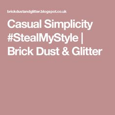 Casual Simplicity #StealMyStyle | Brick Dust & Glitter